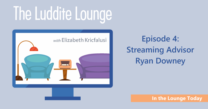 In the Lounge Today: Streaming Advisor Ryan Downey