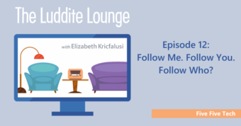 Five Five Tech: Follow Me. Follow You. Follow Who?