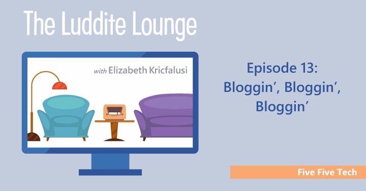 Five Five Tech: Bloggin', Bloggin', Bloggin'