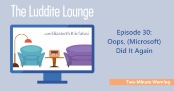 The Luddite Lounge: Episode 30: Two-Minute Warning: Oops, (Microsoft) Did It Again